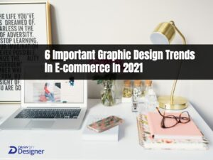 6 Important Graphic Design Trends In E-commerce In 2021
