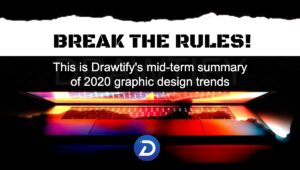 Break the rules! This is Drawtify's mid-term summary of 2020 graphic design trends