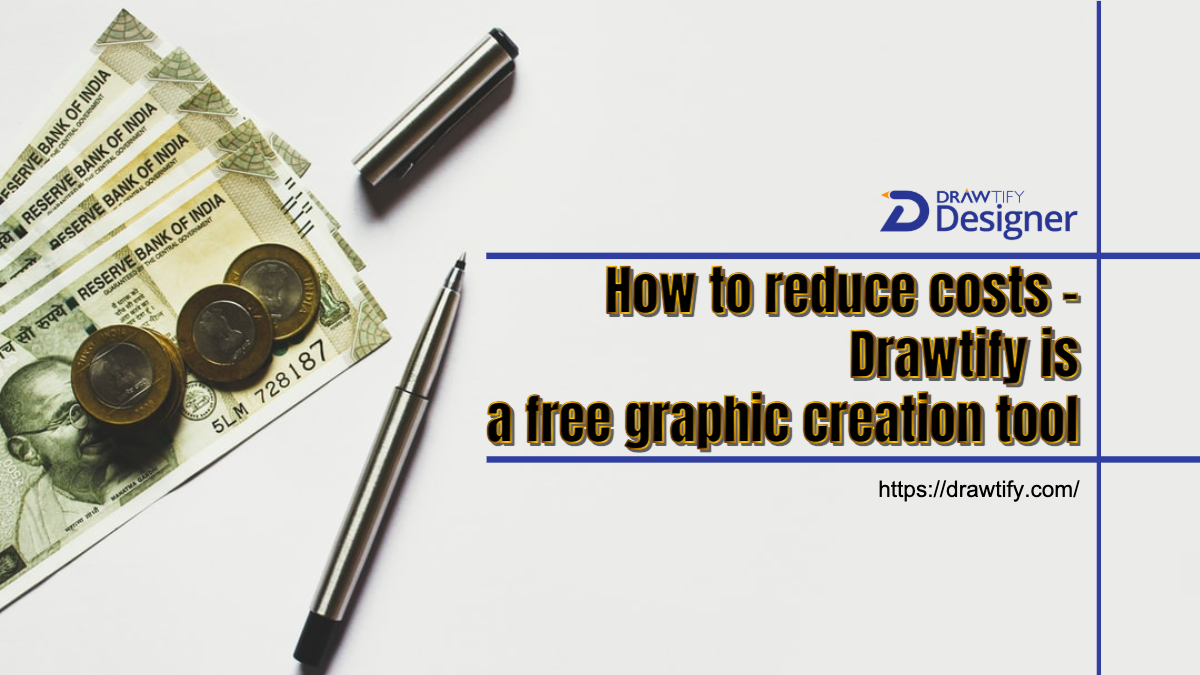 How to reduce costs - Drawtify is a free graphic creation tool