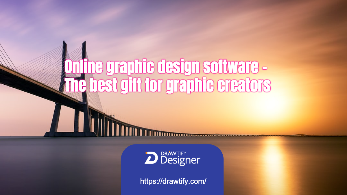 Online graphic design software _ The best gift for graphic creators