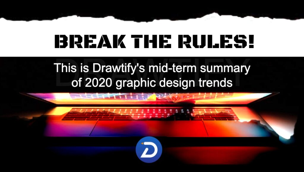 "Drawtify still believes that the biggest graphic design development trend in 2020 is ""break the rules""!"
