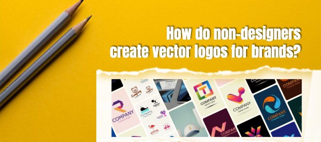 How do non-designers create vector logos for brands?